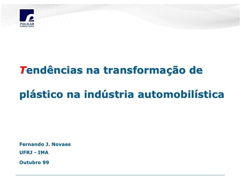 Tendências na transformação de  plástico na indústria automobilística    Fernando J. Novaes UFRJ - IMA  Outubro 99