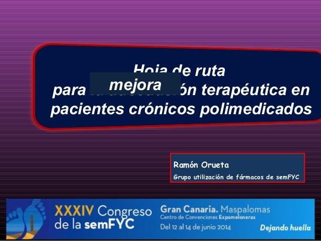 Hoja de ruta para la adecuación terapéutica en pacientes crónicos polimedicados Ramón Orueta Grupo utilización de fármacos...