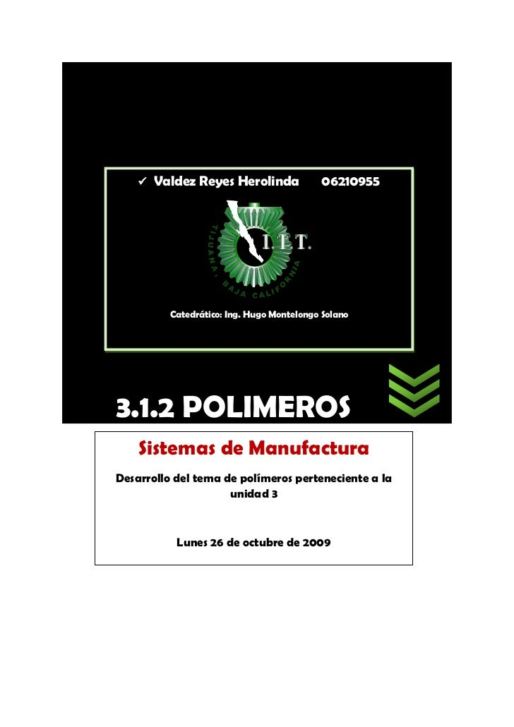    Valdez Reyes Herolinda             06210955               Catedrático: Ing. Hugo Montelongo Solano     3.1.2 POLIMEROS...