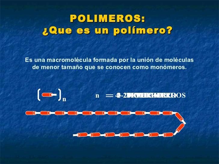 Es una macromolécula formada por la unión de moléculas de menor tamaño que se conocen como monómeros. 1  MONOMERO 2  DIMER...