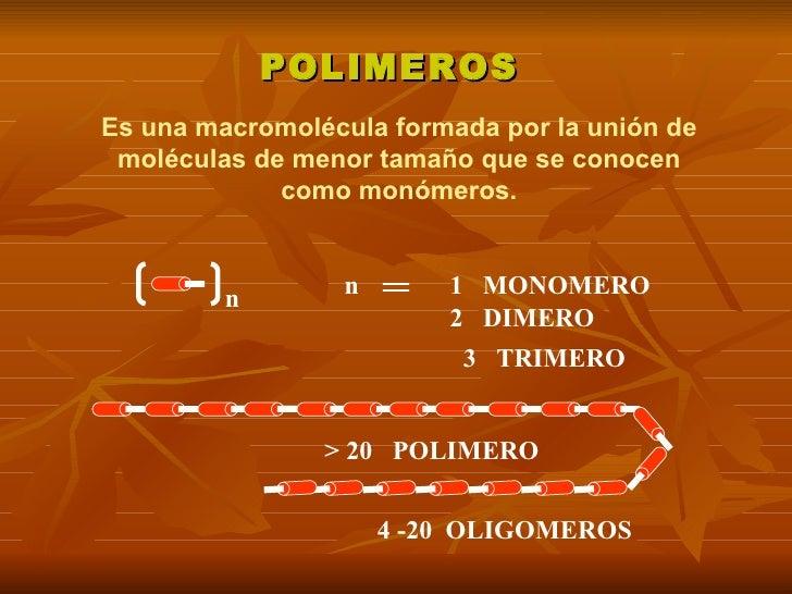 POLIMEROSEs una macromolécula formada por la unión de moléculas de menor tamaño que se conocen             como monómeros....