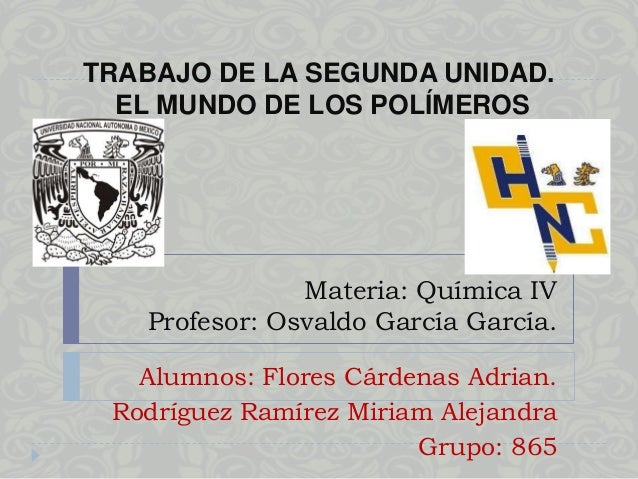 Materia: Química IV Profesor: Osvaldo García García. Alumnos: Flores Cárdenas Adrian. Rodríguez Ramírez Miriam Alejandra G...