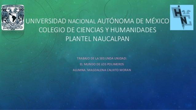 UNIVERSIDAD NACIONAL AUTÓNOMA DE MÉXICO COLEGIO DE CIENCIAS Y HUMANIDADES PLANTEL NAUCALPAN TRABAJO DE LA SEGUNDA UNIDAD: ...