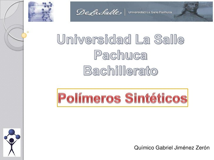 Universidad La Salle Pachuca<br />Bachillerato<br />Polímeros Sintéticos<br />Químico Gabriel Jiménez Zerón<br />