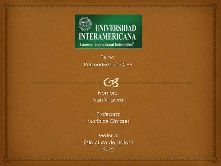Tema:Polimorfismo en C++     Nombre:   Iván Villarreal    Profesora: María de Dimares      Materia:Estructura de Datos I  ...