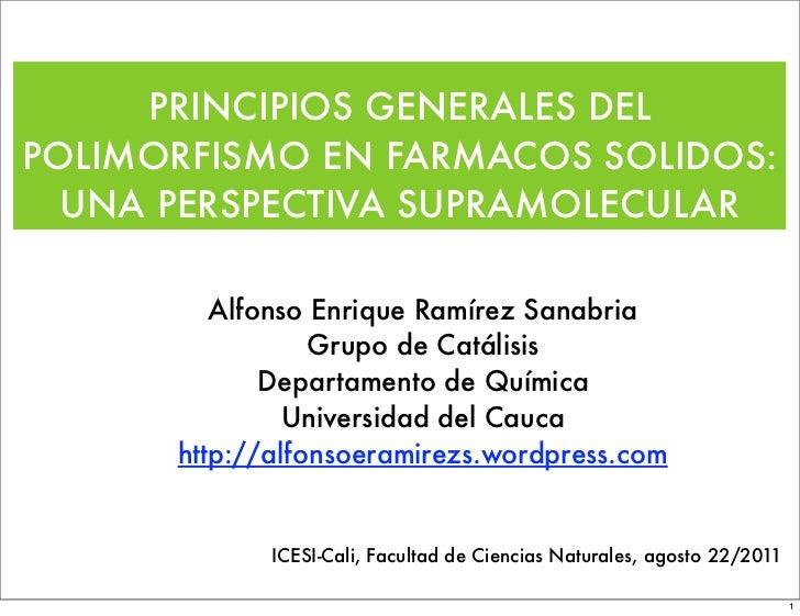 PRINCIPIOS GENERALES DELPOLIMORFISMO EN FARMACOS SOLIDOS:  UNA PERSPECTIVA SUPRAMOLECULAR         Alfonso Enrique Ramírez ...