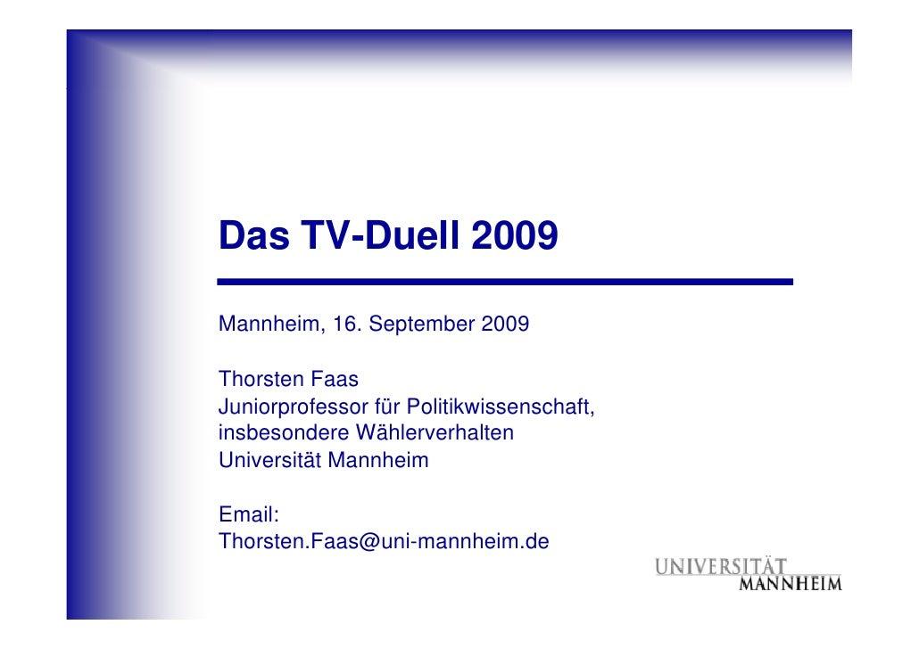 Das TV-Duell 2009  Mannheim, 16. September 2009  Thorsten Faas Juniorprofessor für Politikwissenschaft, insbesondere Wähle...
