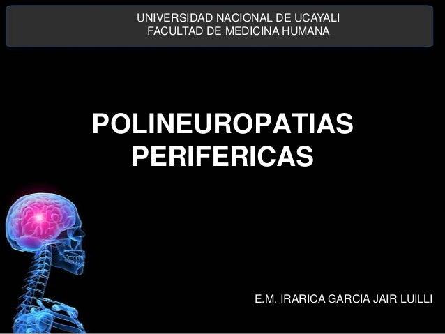 POLINEUROPATIASPERIFERICASUNIVERSIDAD NACIONAL DE UCAYALIFACULTAD DE MEDICINA HUMANAE.M. IRARICA GARCIA JAIR LUILLI