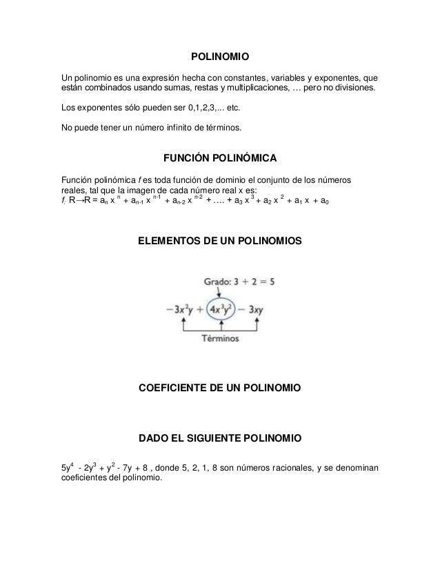 POLINOMIOUn polinomio es una expresión hecha con constantes, variables y exponentes, queestán combinados usando sumas, res...