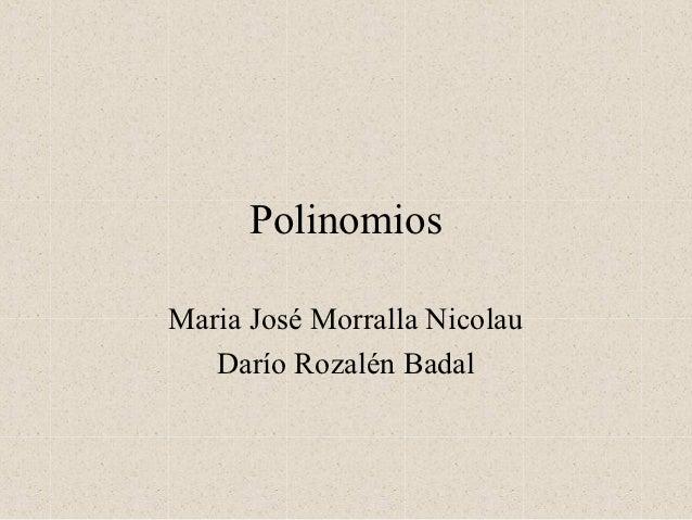 PolinomiosMaria José Morralla Nicolau   Darío Rozalén Badal