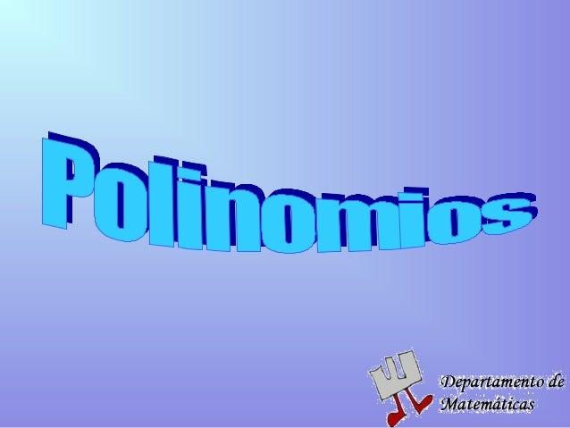 Los polinomios son una parte importante del  Álgebra. Están presentes en todos los contextos  científicos y tecnológicos: ...
