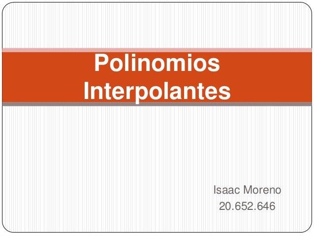PolinomiosInterpolantes           Isaac Moreno            20.652.646