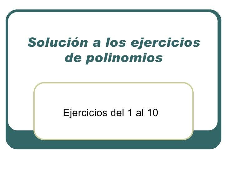 Solución a los ejercicios de polinomios Ejercicios del 1 al 10