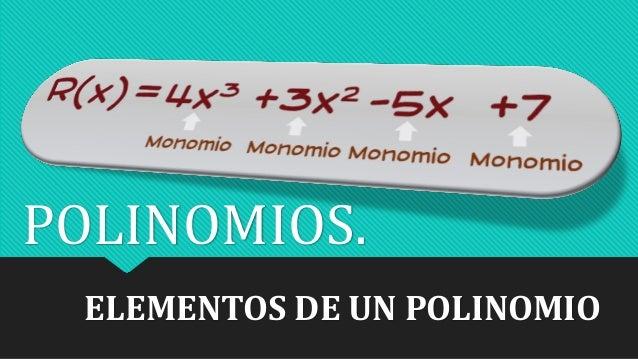 ELEMENTOS DE UN POLINOMIO POLINOMIOS.