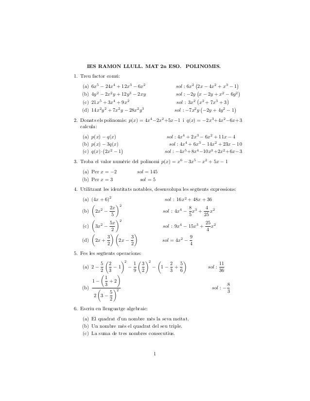 IES RAMON LLULL. MAT 2n ESO. POLINOMIS. 1. Treu factor comú: (a) 6x5 24x4 + 12x3 6x2 sol : 6x2 2x 4x2 + x3 1 (b) 4y2 2x2 y...
