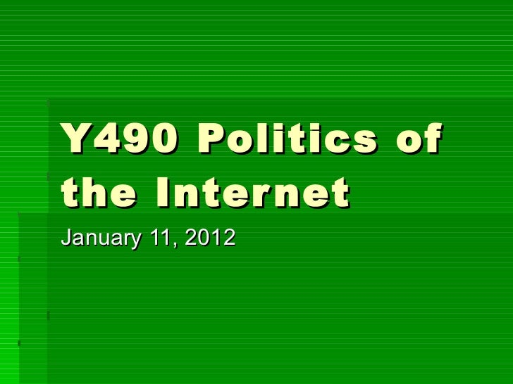 Y490 Politics of the Internet January 11, 2012