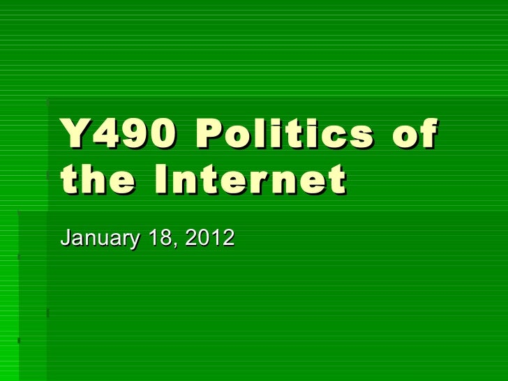 Y490 Politics of the Internet January 18, 2012