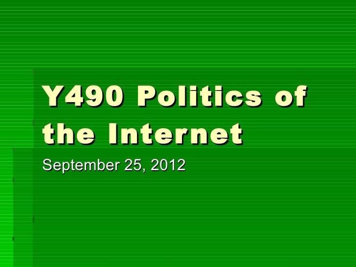 Y490 Politics of the Internet September 25, 2012