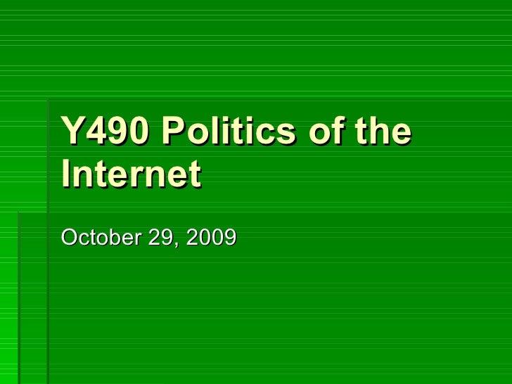 Y490 Politics of the Internet October 29, 2009