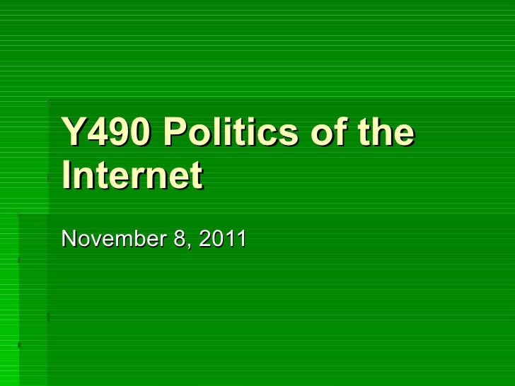 Y490 Politics of the Internet November 8, 2011