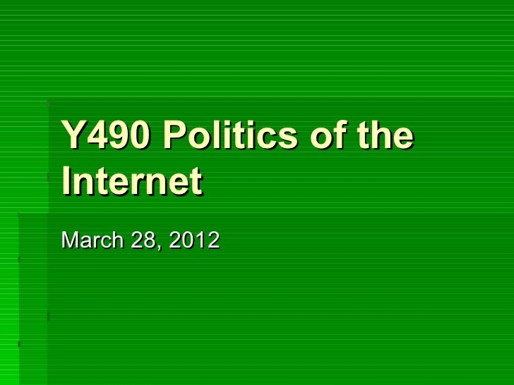 Y490 Politics of theInternetMarch 28, 2012