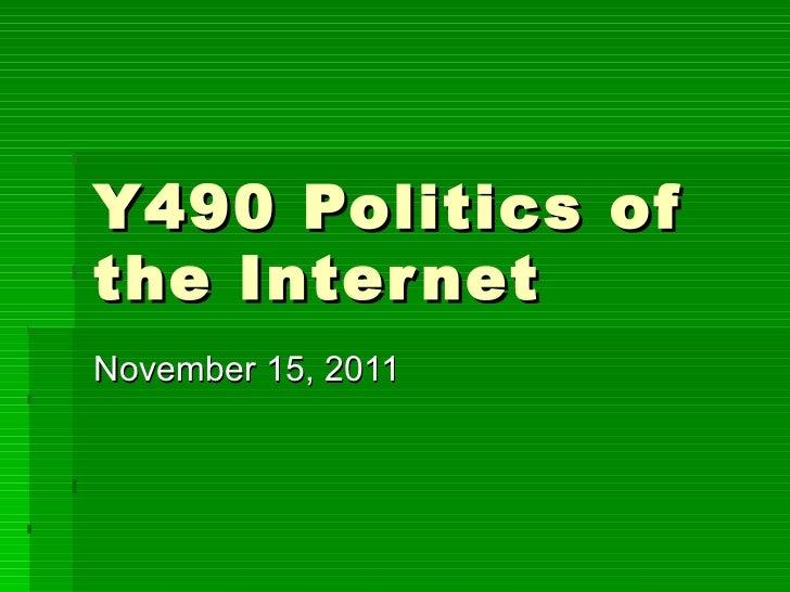 Y490 Politics of the Internet November 15, 2011