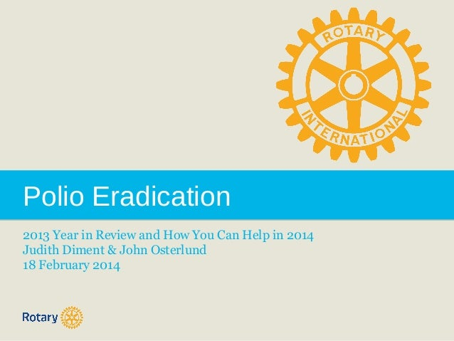 Polio Eradication 2013 Year in Review and How You Can Help in 2014 Judith Diment & John Osterlund 18 February 2014