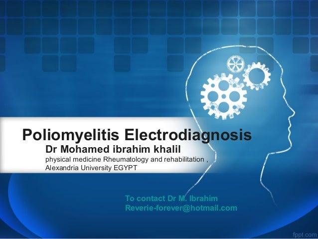 Poliomyelitis Electrodiagnosis Dr Mohamed ibrahim khalil  physical medicine Rheumatology and rehabilitation , Alexandria U...