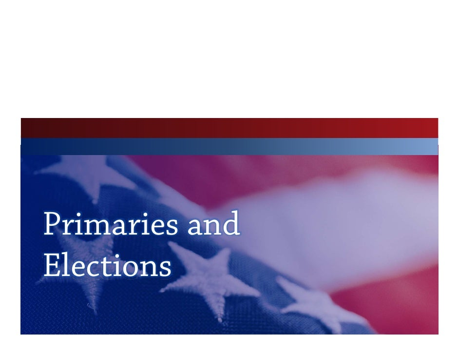 Primaries and Elections