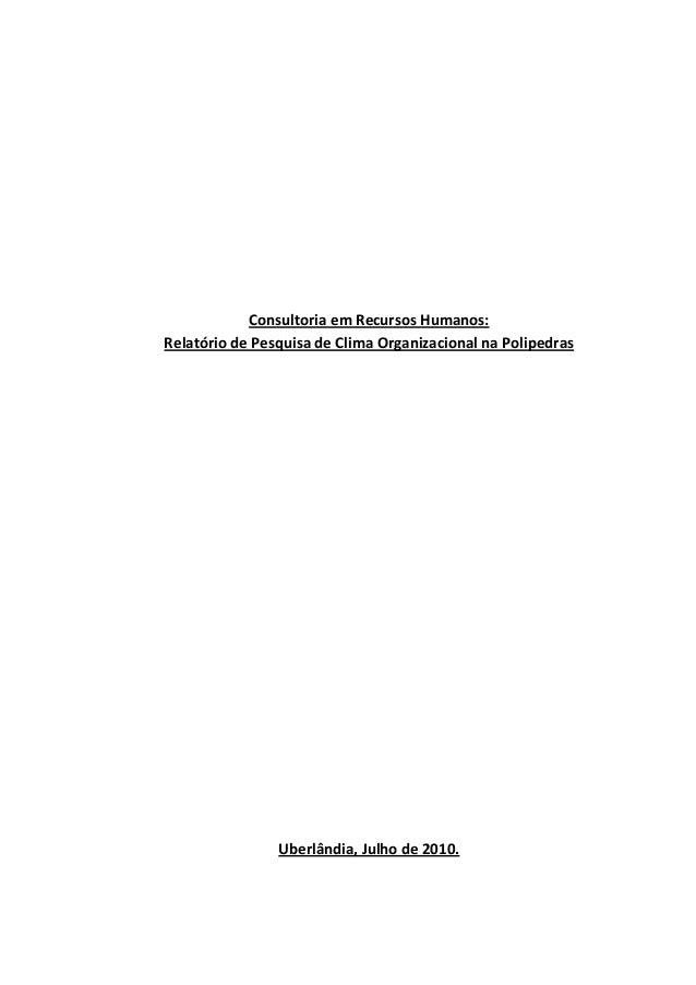 Consultoria em Recursos Humanos: Relatório de Pesquisa de Clima Organizacional na Polipedras Uberlândia, Julho de 2010.