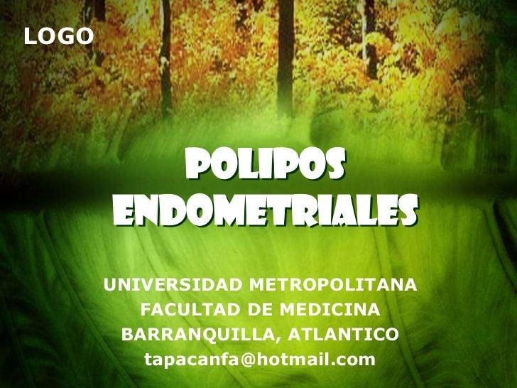 LOGO          POLIPOS       ENDOMETRIALES       UNIVERSIDAD METROPOLITANA          FACULTAD DE MEDICINA        BARRANQUILL...