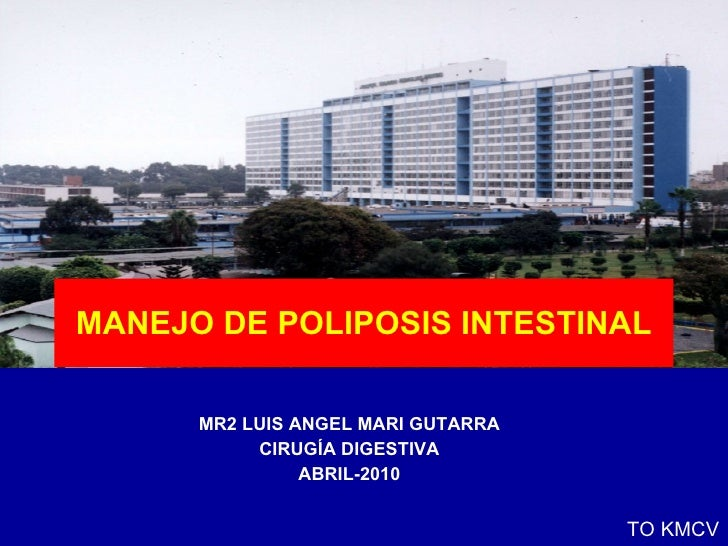 MANEJO DE POLIPOSIS INTESTINAL MR2 LUIS ANGEL MARI GUTARRA CIRUGÍA DIGESTIVA ABRIL-2010 TO KMCV