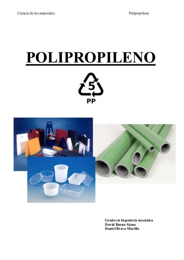 Ciencia de los materiales                Polipropileno     POLIPROPILENO                            Grado en Ingeniería me...