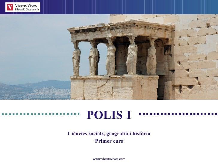 Ci è ncies socials, geograf ia i història Primer curs POLIS 1