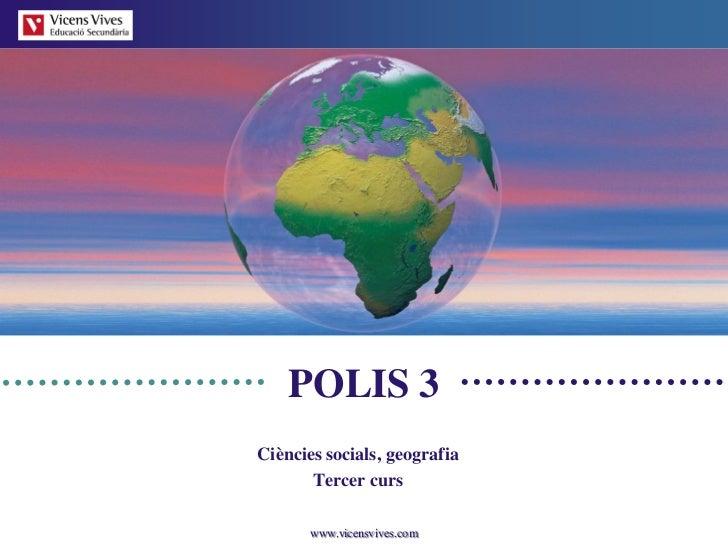 POLIS 3Ciències socials, geografia       Tercer curs       www.vicensvives.com