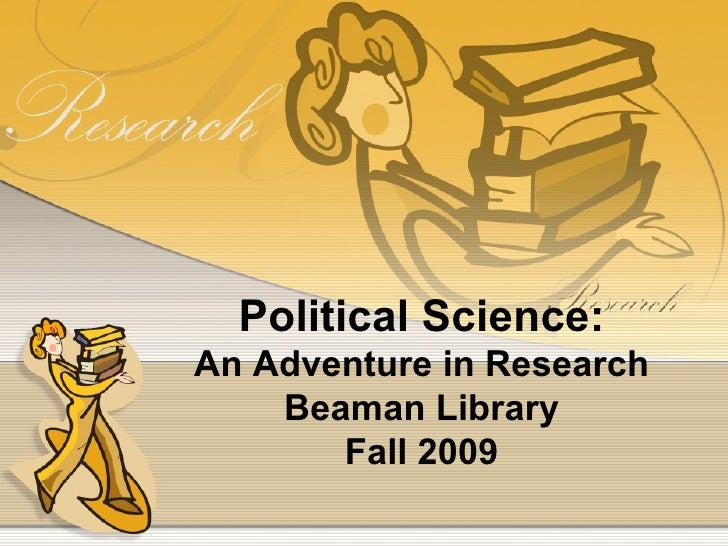 Political Science: An Adventure in Research Beaman Library Fall 2009