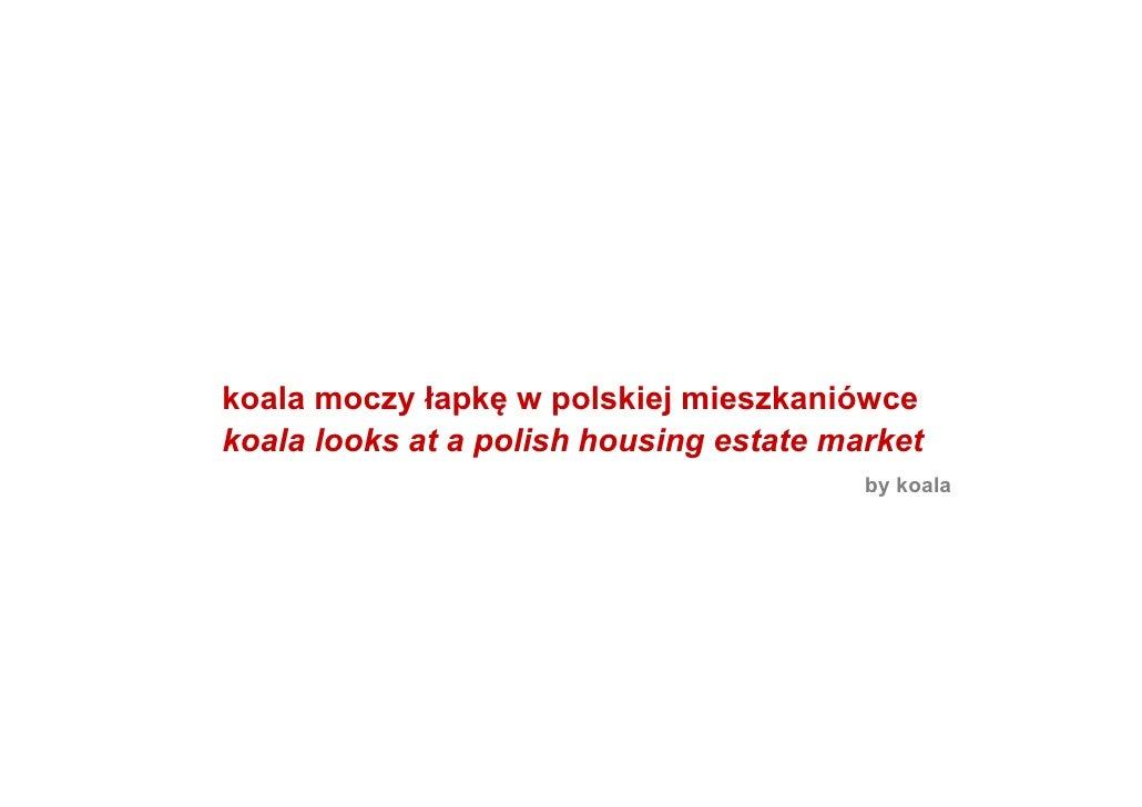 koala moczy łapkę w polskiej mieszkaniówce koala looks at a polish housing estate market                                  ...