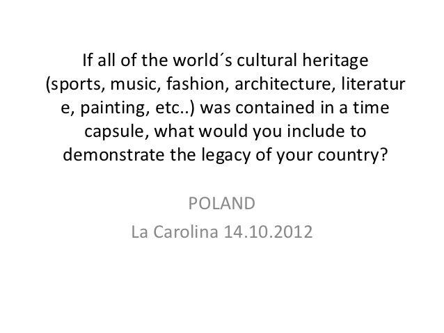 If all of the world´s cultural heritage(sports, music, fashion, architecture, literatur  e, painting, etc..) was contained...