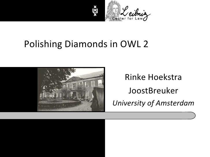 Rinke Hoekstra<br />JoostBreuker<br />University of Amsterdam <br />Polishing Diamonds in OWL 2<br />