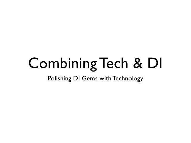 Combining Tech & DI  Polishing DI Gems with Technology