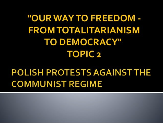 """OUR WAYTO FREEDOM - FROMTOTALITARIANISM TO DEMOCRACY"" TOPIC 2"