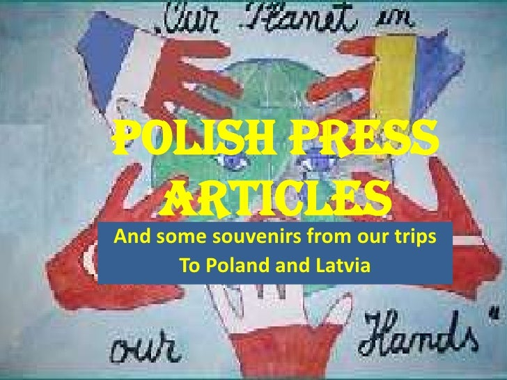 POLISH PRESS  ARTICLESAnd some souvenirs from our trips      To Poland and Latvia