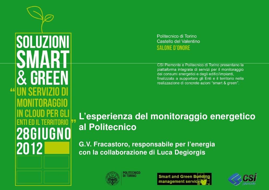 L'esperienza del monitoraggio energeticoal PolitecnicoG.V. Fracastoro, responsabile per l'energiacon la collaborazione di ...