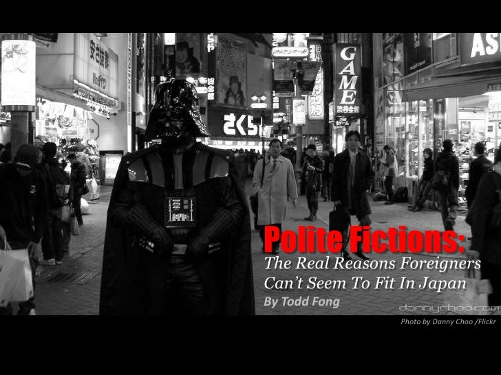 Polite Fictions: The Real Reasons Foreigners Can't Seem To Fit In Japan By Todd Fong                  Photo by Danny Choo ...