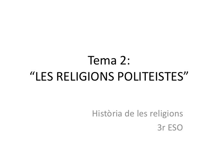 "Tema 2:""LES RELIGIONS POLITEISTES""          Història de les religions                            3r ESO"