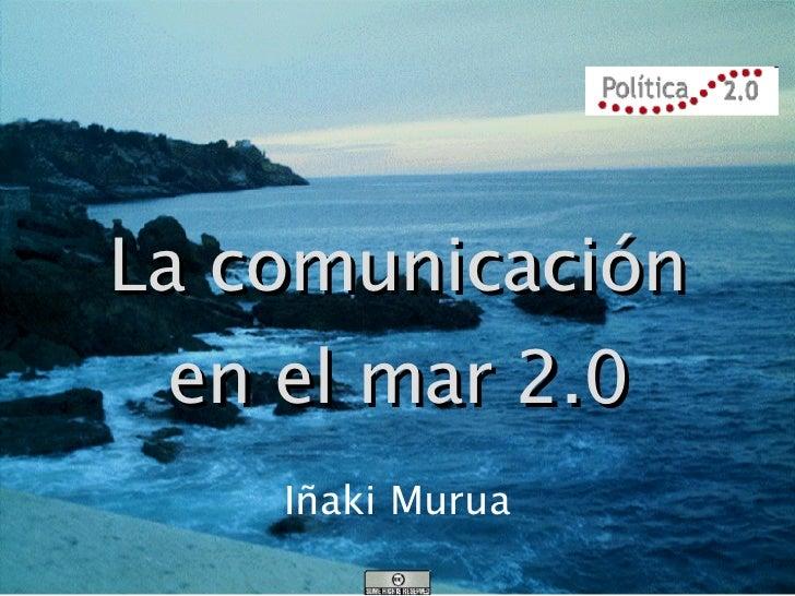 La comunicación en el mar 2.0 Iñaki Murua