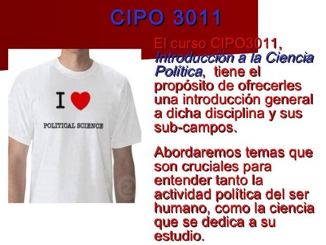 CIPO 3011   El curso CIPO3011,   Introducción a la Ciencia   Política, tiene el   propósito de ofrecerles   una introducci...