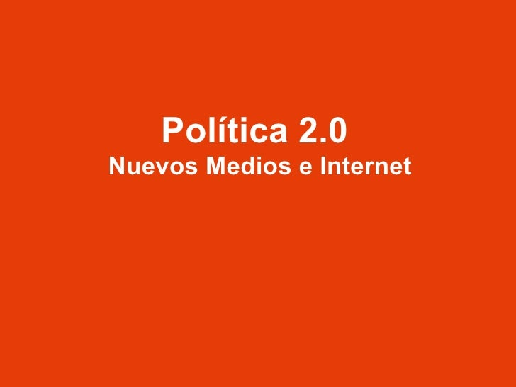 Política 2.0  Nuevos Medios e Internet