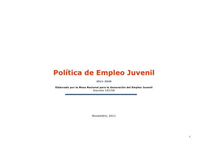 Política de Empleo Juvenil                            2011-2020Elaborado por la Mesa Nacional para la Generación del Emple...