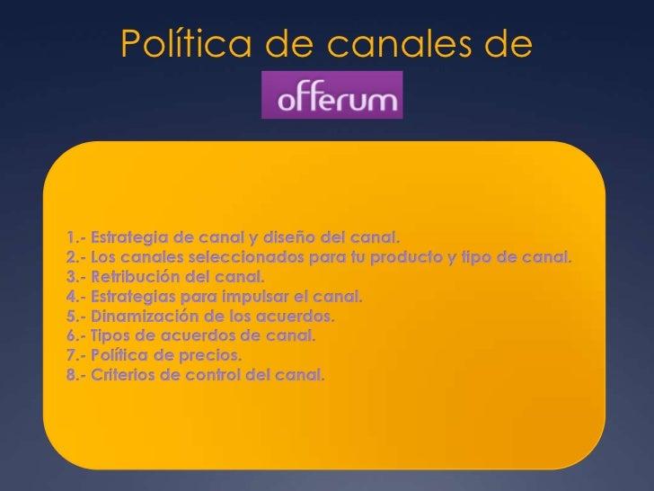Política de canales de1.- Estrategia de canal y diseño del canal.2.- Los canales seleccionados para tu producto y tipo de ...